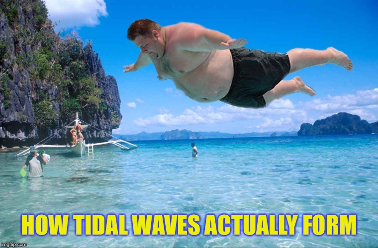 HOW TIDAL WAVES ACTUALLY FORM | made w/ Imgflip meme maker