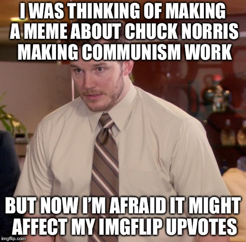 Afraid To Ask Andy | I WAS THINKING OF MAKING A MEME ABOUT CHUCK NORRIS MAKING COMMUNISM WORK BUT NOW I'M AFRAID IT MIGHT AFFECT MY IMGFLIP UPVOTES | image tagged in memes,afraid to ask andy,chuck norris | made w/ Imgflip meme maker