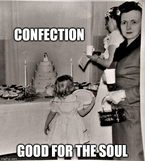 Judgemental Wedding Guest | CONFECTION GOOD FOR THE SOUL | image tagged in judgemental wedding guest | made w/ Imgflip meme maker