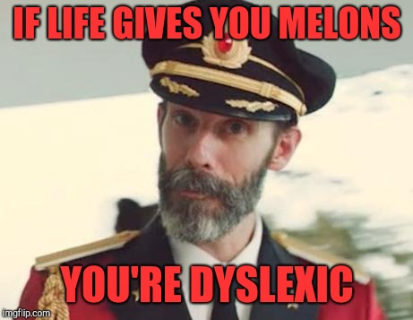 Captain Obvious | IF LIFE GIVES YOU MELONS YOU'RE DYSLEXIC | image tagged in captain obvious,jbmemegeek,dyslexia,when life gives you lemons | made w/ Imgflip meme maker