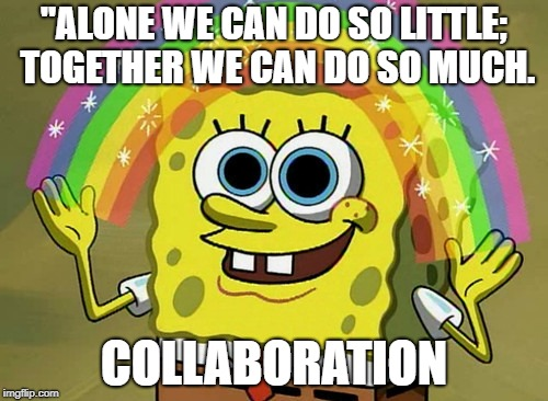 "Imagination Spongebob | ""ALONE WE CAN DO SO LITTLE; TOGETHER WE CAN DO SO MUCH. COLLABORATION 