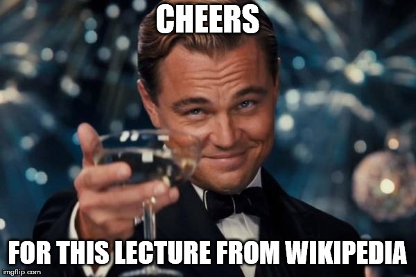 Leonardo Dicaprio Cheers Meme | CHEERS FOR THIS LECTURE FROM WIKIPEDIA | image tagged in memes,leonardo dicaprio cheers | made w/ Imgflip meme maker