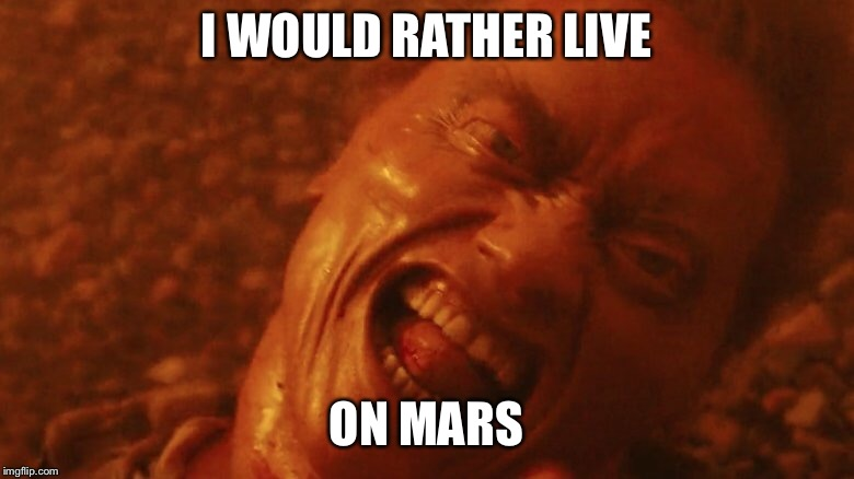 I WOULD RATHER LIVE ON MARS | made w/ Imgflip meme maker