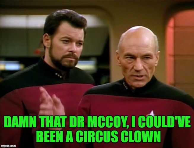 DAMN THAT DR MCCOY, I COULD'VE BEEN A CIRCUS CLOWN | made w/ Imgflip meme maker