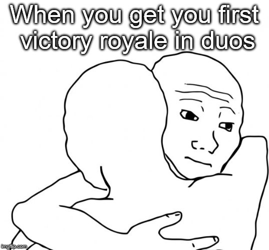 I Know That Feel Bro | When you get you first victory royale in duos | image tagged in memes,i know that feel bro,fortnite,fortnite meme,victory | made w/ Imgflip meme maker