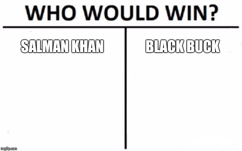 Who Would Win? | SALMAN KHAN BLACK BUCK | image tagged in memes,who would win | made w/ Imgflip meme maker