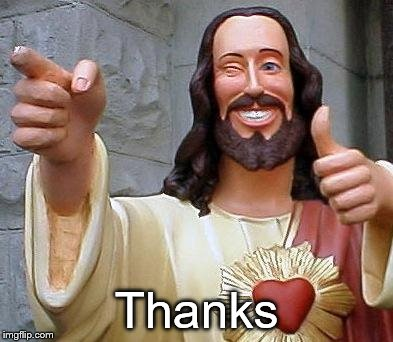Jesus thanks you | Thanks | image tagged in jesus thanks you | made w/ Imgflip meme maker