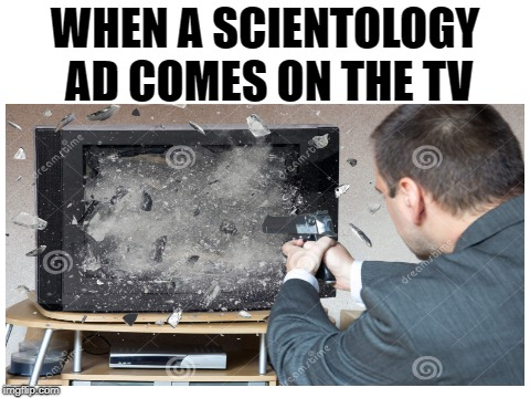 My first impulse | WHEN A SCIENTOLOGY AD COMES ON THE TV | image tagged in memes,funny,dank memes,scientology,stock photos,religion | made w/ Imgflip meme maker