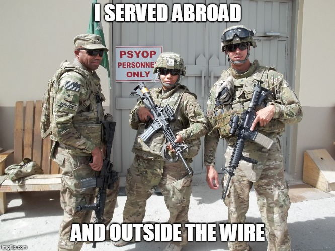 serving patriotism kneeling allowed |  I SERVED ABROAD; AND OUTSIDE THE WIRE | image tagged in patriotism,army,kneeling | made w/ Imgflip meme maker