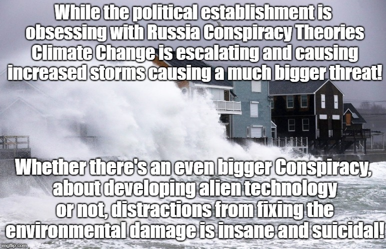 Russia obsession distracting from environmental destruction | While the political establishment is obsessing with Russia Conspiracy Theories Climate Change is escalating and causing increased storms cau | image tagged in russian roulette,environment,conspiracy,ancient aliens,climate change | made w/ Imgflip meme maker