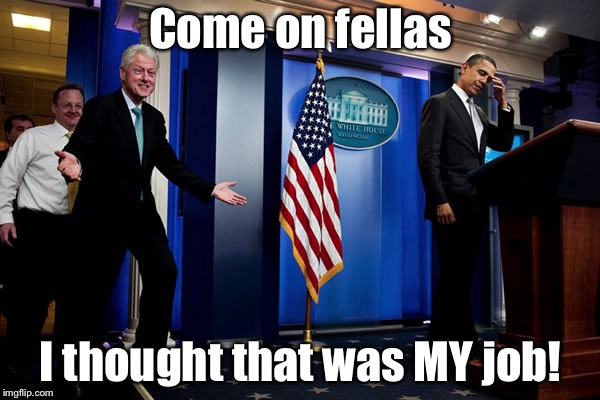 Bill upstages Obama | Come on fellas I thought that was MY job! | image tagged in bill upstages obama | made w/ Imgflip meme maker