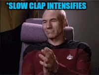 Slow Clap | *SLOW CLAP INTENSIFIES | image tagged in slow clap | made w/ Imgflip meme maker