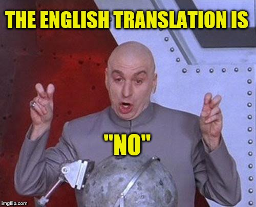 "Dr Evil Laser Meme | THE ENGLISH TRANSLATION IS ""NO"" 
