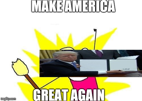 X All The Y | MAKE AMERICA GREAT AGAIN | image tagged in memes,x all the y | made w/ Imgflip meme maker