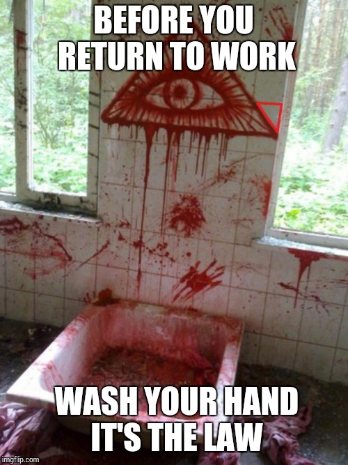 Illuminati | BEFORE YOU RETURN TO WORK WASH YOUR HAND IT'S THE LAW | image tagged in illuminati | made w/ Imgflip meme maker