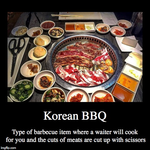 Korean BBQ | Korean BBQ | Type of barbecue item where a waiter will cook for you and the cuts of meats are cut up with scissors | image tagged in demotivationals,barbecue | made w/ Imgflip demotivational maker