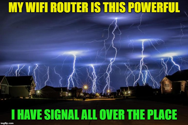 WiFi that rules them all | MY WIFI ROUTER IS THIS POWERFUL I HAVE SIGNAL ALL OVER THE PLACE | image tagged in memes,funny,wifi,ha ha ha ha | made w/ Imgflip meme maker