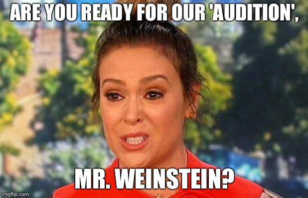 #Metoo Mr. Weinstein!!! | ARE YOU READY FOR OUR 'AUDITION', MR. WEINSTEIN? | image tagged in metoo alyssa milano status,hollywood liberals,casting couch | made w/ Imgflip meme maker