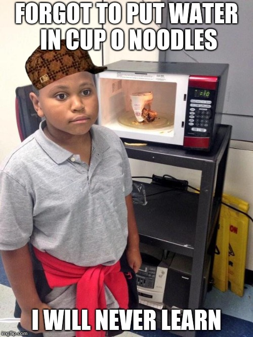 FORGOT TO PUT WATER IN CUP O NOODLES I WILL NEVER LEARN | image tagged in scumbag | made w/ Imgflip meme maker