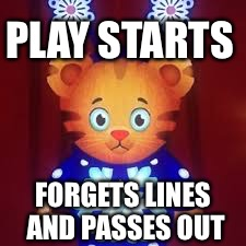 Daniel Tiger is stupid | PLAY STARTS FORGETS LINES AND PASSES OUT | image tagged in daniel,tiger | made w/ Imgflip meme maker