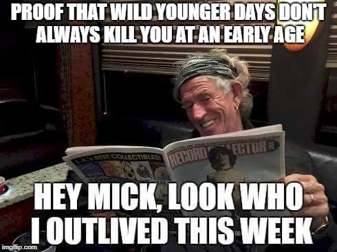 PROOF THAT WILD YOUNGER DAYS DON'T ALWAYS KILL YOU AT AN EARLY AGE | image tagged in keith richards | made w/ Imgflip meme maker