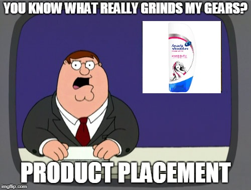 Advertising | YOU KNOW WHAT REALLY GRINDS MY GEARS? PRODUCT PLACEMENT | image tagged in memes,peter griffin news,funny,advertising,products,you know what really grinds my gears | made w/ Imgflip meme maker