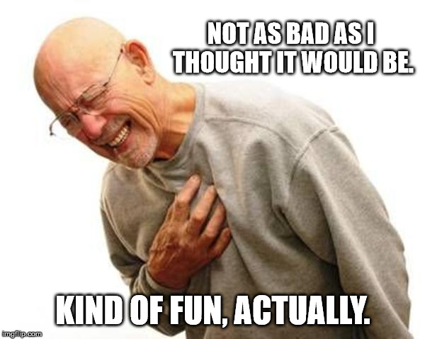 chest pain | NOT AS BAD AS I THOUGHT IT WOULD BE. KIND OF FUN, ACTUALLY. | image tagged in chest pain | made w/ Imgflip meme maker