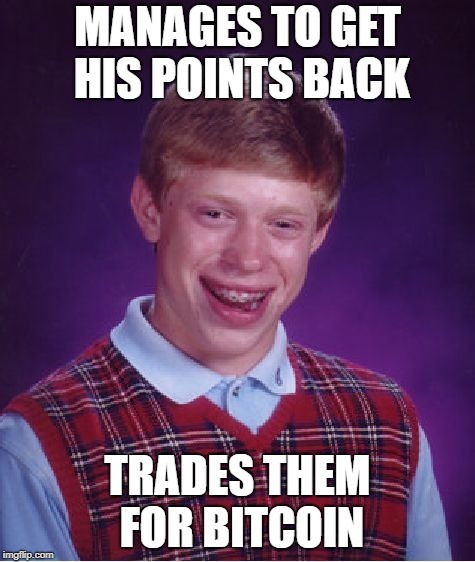 Bad Luck Brian Meme | MANAGES TO GET HIS POINTS BACK TRADES THEM FOR BITCOIN | image tagged in memes,bad luck brian | made w/ Imgflip meme maker