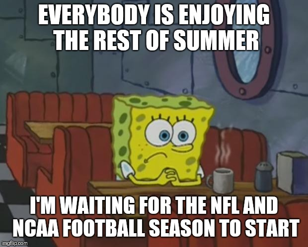 Football season is nearly upon us | EVERYBODY IS ENJOYING THE REST OF SUMMER I'M WAITING FOR THE NFL AND NCAA FOOTBALL SEASON TO START | image tagged in spongebob waiting,memes,nfl,ncaa,football,nfl memes | made w/ Imgflip meme maker
