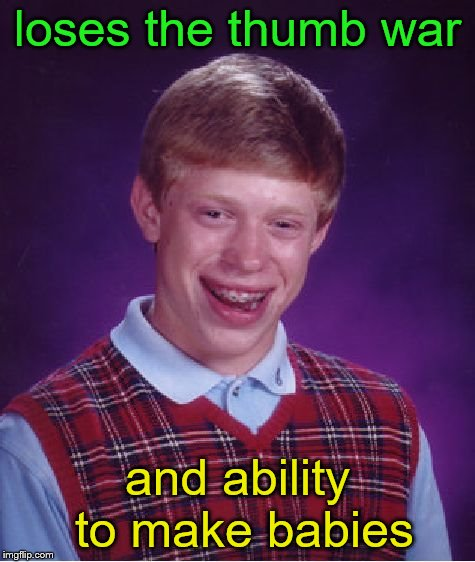 Bad Luck Brian Meme | loses the thumb war and ability to make babies | image tagged in memes,bad luck brian | made w/ Imgflip meme maker
