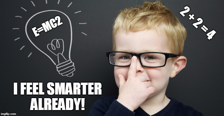 That First Pair of Glasses Can Do That for a Kid! | E=MC2 I FEEL SMARTER ALREADY! 2 + 2 = 4 | image tagged in vince vance,little einsteins,glasses,little boy with glasses,intelligence,genius | made w/ Imgflip meme maker