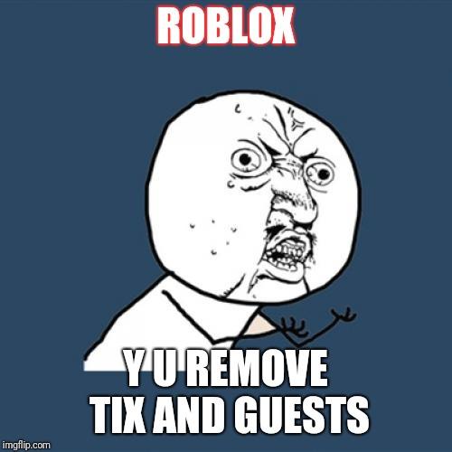 Y U No Meme Imgflip - guest removal roblox