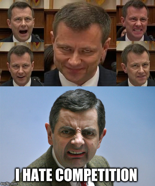Peter Strzok | I HATE COMPETITION | image tagged in strzok,bean | made w/ Imgflip meme maker