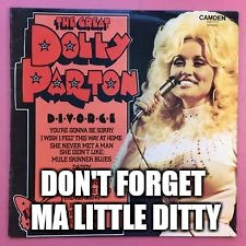 DON'T FORGET MA LITTLE DITTY | made w/ Imgflip meme maker