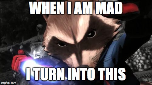 Rocket Raccoon | WHEN I AM MAD I TURN INTO THIS | image tagged in memes,rocket raccoon | made w/ Imgflip meme maker