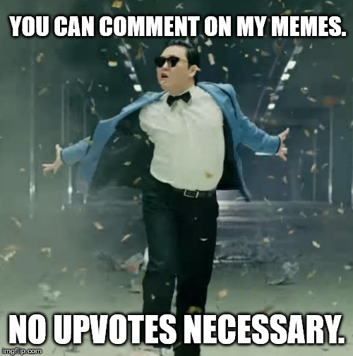 Proud Unpopular Opinion | YOU CAN COMMENT ON MY MEMES. NO UPVOTES NECESSARY. | image tagged in proud unpopular opinion | made w/ Imgflip meme maker