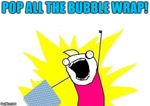 POP ALL THE BUBBLE WRAP! | made w/ Imgflip meme maker