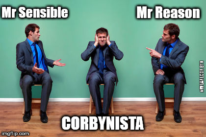 Corbynista denial | CORBYNISTA Mr Sensible Mr Reason #WEARECORBYN | image tagged in corbyn eww,party of haters,anti-semitism,anti-semite and a racist,momentum students,wearecorbyn | made w/ Imgflip meme maker