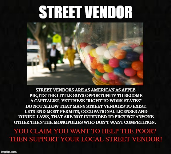 "Free the Market! | STREET VENDOR STREET VENDORS ARE AS AMERICAN AS APPLE PIE, ITS THE LITTLE GUYS OPPORTUNITY TO BECOME A CAPITALIST, YET THESE ""RIGHT TO WORK  