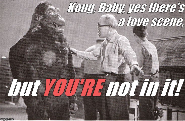 Ishii-San is ordinarily much more considerate of his star's ego but in this case he didn't think he should beat around the bush. | Kong, Baby, yes there's but YOU'RE not in it! a love scene, YOU'RE | image tagged in kong with director,sorry big guy,there's a love scene,but you're not in it,and neither are you,douglie | made w/ Imgflip meme maker