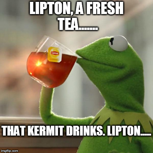 But Thats None Of My Business Meme | LIPTON, A FRESH TEA....... THAT KERMIT DRINKS. LIPTON..... | image tagged in memes,but thats none of my business,kermit the frog | made w/ Imgflip meme maker