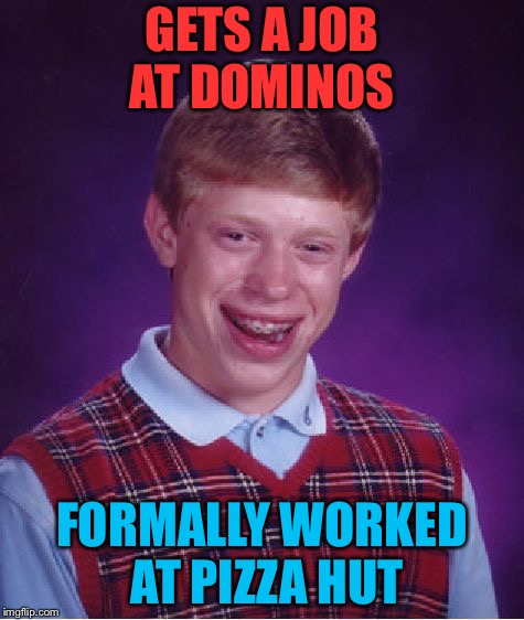Bad Luck Brian | GETS A JOB AT DOMINOS FORMALLY WORKED AT PIZZA HUT | image tagged in memes,bad luck brian,pizza hut,dominos | made w/ Imgflip meme maker