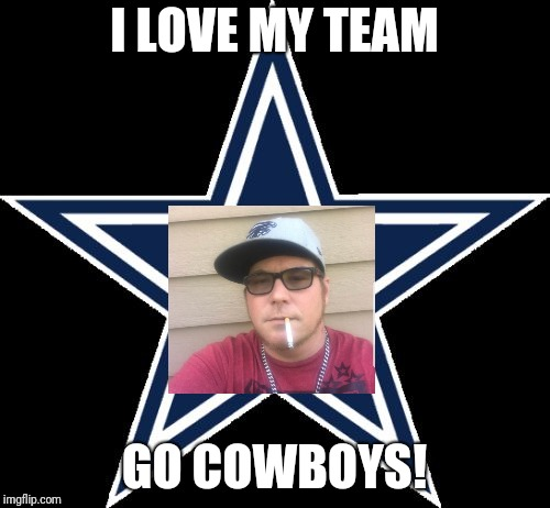 Dallas Cowboys | I LOVE MY TEAM GO COWBOYS! | image tagged in memes,dallas cowboys | made w/ Imgflip meme maker