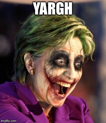 Hillary So Serious | YARGH | image tagged in hillary so serious | made w/ Imgflip meme maker