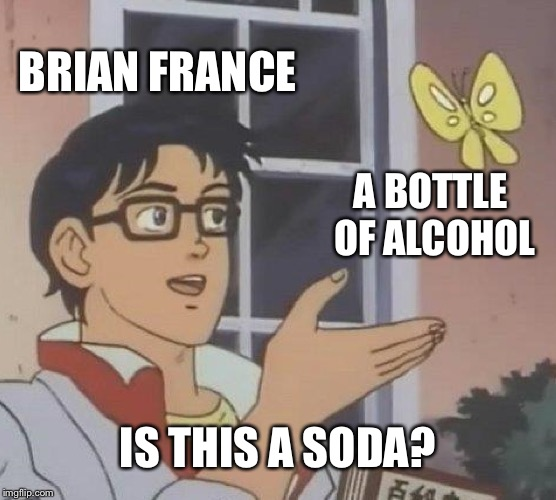 Brian France drinks hard soda | BRIAN FRANCE A BOTTLE OF ALCOHOL IS THIS A SODA? | image tagged in memes,is this a pigeon,nascar,alcohol,soda,brian france | made w/ Imgflip meme maker