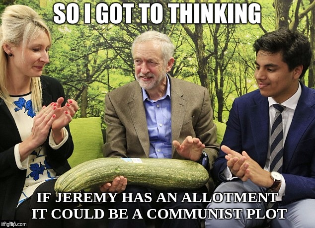 Communist Plots and Allotments  | SO I GOT TO THINKING IF JEREMY HAS AN ALLOTMENT IT COULD BE A COMMUNIST PLOT | image tagged in labour,labour party,jeremy corbyn,tony blair,marxism,cultural marxism | made w/ Imgflip meme maker