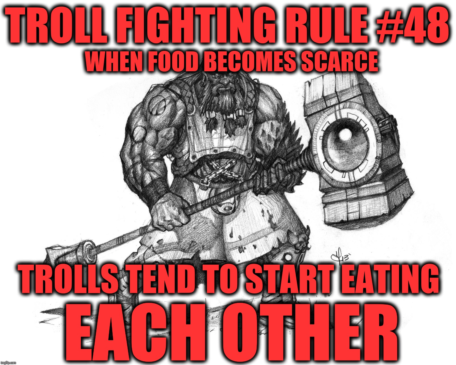 Troll Fighting Rule #48 |  TROLL FIGHTING RULE #48; WHEN FOOD BECOMES SCARCE; TROLLS TEND TO START EATING; EACH OTHER | image tagged in troll smasher,don't feed the trolls | made w/ Imgflip meme maker