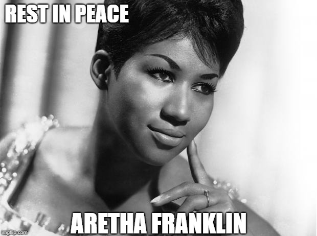 The Queen of Soul | REST IN PEACE ARETHA FRANKLIN | image tagged in aretha franklin,memes | made w/ Imgflip meme maker