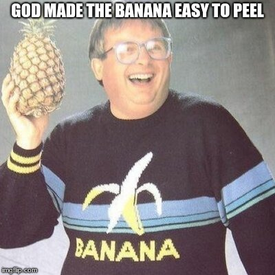 God's wisdom | GOD MADE THE BANANA EASY TO PEEL | image tagged in wisdom,banana,creation,evolution | made w/ Imgflip meme maker