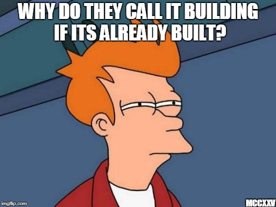 Futurama Fry | WHY DO THEY CALL IT BUILDING IF ITS ALREADY BUILT? MCCXXV | image tagged in memes,futurama fry | made w/ Imgflip meme maker